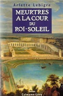 Meurtres à la cour du Roi-Soleil : roman