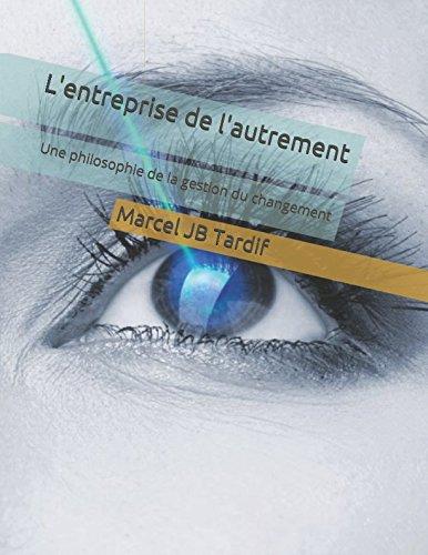 L'entreprise de l'autrement: Une philosophie de la gestion du changement (L'humain au coeur de l'entreprise) (French Edition)