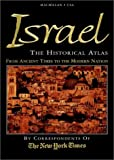 Israel: The Historical Atlas—The Story of Israel—From Ancient Times to the Modern Nation