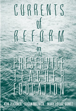 Currents of Reform in Preservice Teacher Education