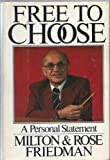 Free to Choose : A Personal Statement, Friedman, Milton and Friedman, Rose D., 0151334811