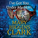 I've Got You Under My Skin Hörbuch von Mary Higgins Clark Gesprochen von: Jan Maxwell