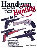 Handgun Hunting: How to Travel the World in Pursuit of Wild Game!