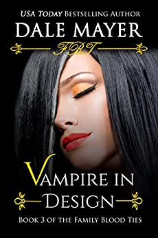 Vampire in Design (Family Blood Ties Book 3) by [Mayer, Dale]