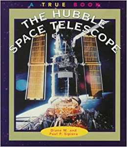 The Hubble Space Telescope (True Books: Space)