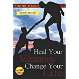 Heal Your Memories, Change Your Life, Revised Edition: Heal the past to move on to a phenomenal present and future