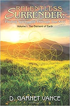 Relentless Surrender: Finding Spirituality Through the Arts (The Element of Earth)