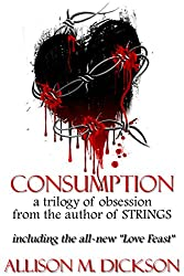 Consumption: A Trilogy of Obsession