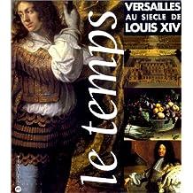 Le Temps Versailles au siècle de Louis XIV