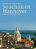 So schön ist Hannover: Beautiful Hannover / Hannovre, la Belle (Eine Bildreise)