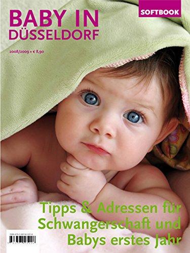 Baby in Düsseldorf 2008/2009: Tipps und Adressen für Schwangerschaft und Babys erstes Jahr