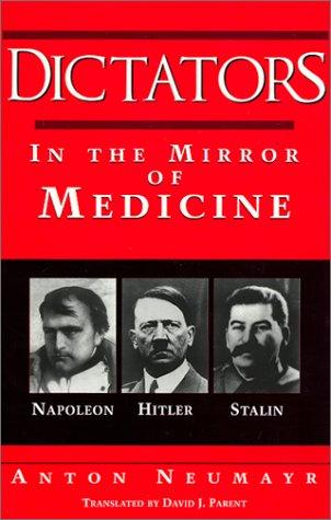 Dictators in the Mirror of Medicine: Napoleon, Hitler, Stalin