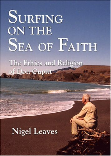 Surfing on the Sea of Faith: The Ethics and Religion of Don Cupitt