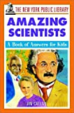 The New York Public Library Amazing Scientists: A Book of Answers for Kids