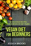 Vegan Diet For Beginners: 50 Delicious Recipes And Eight Weeks Of Diet Plans (Vegan and Vegetarian) (Volume 1)