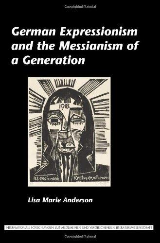 German Expressionism and the Messianism of a Generation. (Internationale Forschungen Zur Allgemeinen Und Vergleichende)
