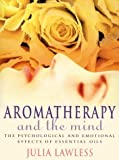 Aromatherapy and the Mind, Julia Lawless, 0722529279