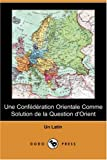 Une Conftdtration Orientale Comme Solution de la Question D'Orient, Un Latin, 1406531170