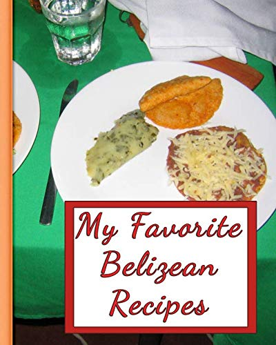 My Favorite Belizean Recipes: 150 Pages To Keep the Best Recipes Ever! by Yum Treats Press