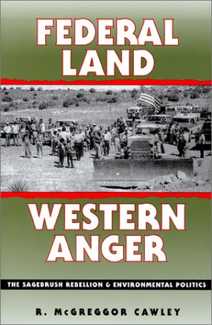 Federal Land, Western Anger: The Sagebrush Rebellion and Environmental Politics (Development of Western Resources) (Deve