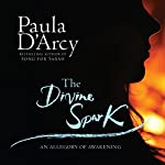 The Divine Spark: An Allegory of Awakening | Paula D'Arcy