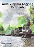 West Virginia Logging Railroads, William Warden, 1883089034