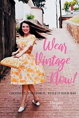 Book Cover: Wear Vintage Now!: Choose It, Care for It, Style It Your Way