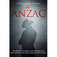 The ANZAC: The History and Legacy of the Australian and New Zealand Army Corps during the 20th Century