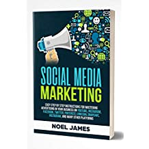 Social Media Marketing: Easy Step by Step Instructions For Mastering Advertising In Your Business on YouTube, Instagram, Facebook, Twitter, Pinterest, LinkedIn, Snapchat, Instagram