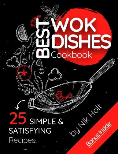Best WOK Dishes Cookbook: 25 Simple and Satisfying Recipes