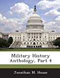 Military History Anthology, Part 4, Jonathan M. House, 1288726368