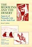 The Bedouins and the Desert : Aspects of Nomadic Life in the Arab East, Jabbur, Jibrail S., 0791428516