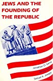 Jews and the Founding of the Republic, Sarna, Jonathan D. and Kraut, Benny, 0910129444