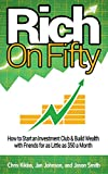 img - for Rich on Fifty: How to Start an Investment Club and Build Wealth with Friends for as Little as $50 a Month book / textbook / text book