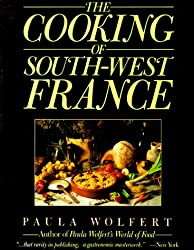 The Cooking of South-West France: A Collection of Traditional and New Recipes from France's Magnificent Rustic Cuisine