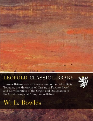 Download Hermes Britannicus, a Dissertation on the Celtic Deity Teutates, the Mercurius of Caesar, in Further Proof and Corroboration of the Origin and Designation of the Great Temple at Abury, in Wiltshire pdf epub
