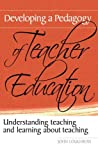 Developing a Pedagogy of Teacher Education: Understanding Teaching & Learning about Teaching, John Loughran, 0415367271