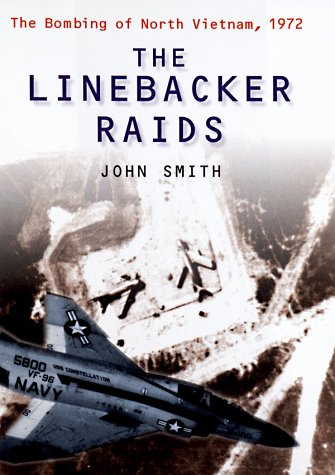 The Linebacker Raids: The Bombing of North Vietnam, 1972
