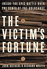 The Victim's Fortune: Inside the Epic Battle Over the Debts of the Holocaust