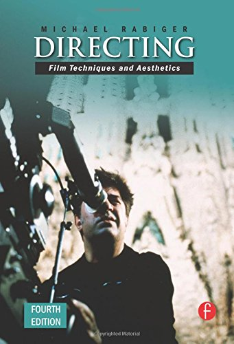 Directing, Fourth Edition: Film Techniques and Aesthetics