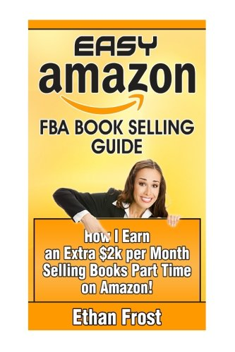 51VTNd3PpiL - Easy Amazon FBA Book Selling Guide: How I Earn an Extra $2,000 Per Month Side Income Selling Books Part Time on Amazon
