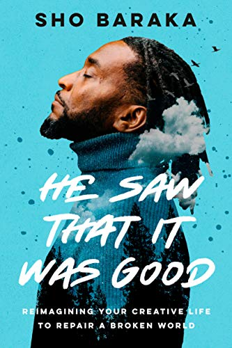 Book Cover: He Saw That It Was Good: Reimagining Your Creative Life to Repair a Broken World