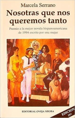 Nosotras Que Nos Queremos Tanto: Marcela Serrano, Editorial Oveja Negra: 9789580600916: Amazon.com: Books