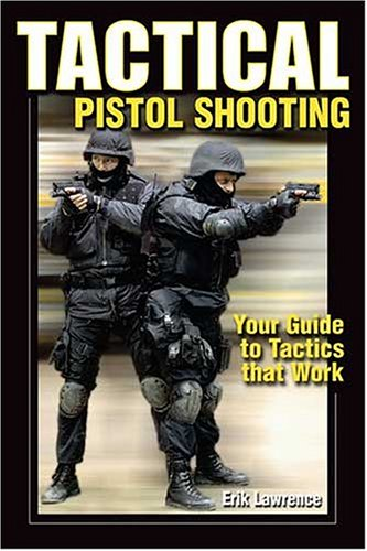 Tactical Pistol Shooting (Tactical Pistol Shooting: Your Guide to Tactics & Techniques)