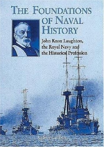 - Foundations of Naval History: John Knox Laughton, The Royal Navy And The Historical Profession