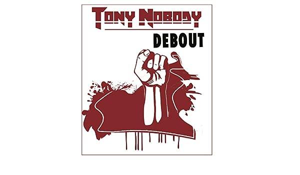 DEBOUT NOBODY TÉLÉCHARGER MP3 TONY