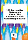 img - for 100 Provocative Statements about the Alchemist - 10th Anniversary Edition book / textbook / text book