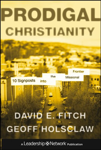 Prodigal Christianity: 10 Signposts into the Missional Frontier (Jossey-Bass Leadership Network Series)