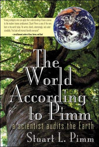 The World According To Pimm: A Scientist Audits the Earth por Stuart Pimm