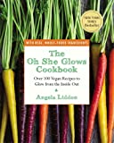 img - for The Oh She Glows Cookbook: Over 100 Vegan Recipes to Glow from the Inside Out book / textbook / text book